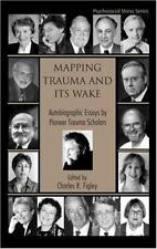 Mapping Trauma and Its Wake : Autobiographic Essays by Pioneer Trauma...