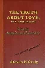 The Truth about Love, Sex, and Dating : How to Find Real Love in an Era of...