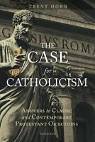 Case for Catholicism : Answers to Classic and Contemporary Protestant Objecti...