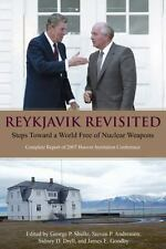 Reykjavik Revisited: Steps Toward a World Free of Nuclear Weapons: Complete Rep