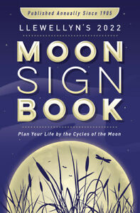Llewellyn's 2022 Moon Sign Book: Plan Your Life By The Cycles Of The Moon