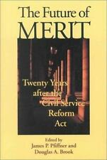 The Future of Merit : Twenty Years after the Civil Service Reform Act-ExLibrary