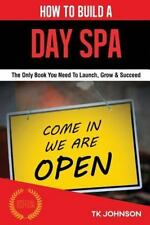 How to Build a Day Spa (Special Edition) : The Only Book You Need to Launch,...