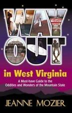 Way Out in West Virginia: A Must Have Guide to the Oddities and Wonders of the