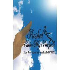 """Pushed Into My Purpose """"How God moved me from fear to VICTORY!"""" Childs, Wanda L"""