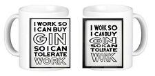 I Work So I Can Buy Gin So I Can Tolerate Work Novelty Ceramic Coffee Mug