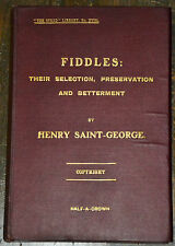 Fiddles Their selection, preservation and betterment Saint-George 1910 1st ed