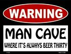 Warning Man Cave Where It's Always Beer Thirty Parking Sign