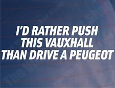 I'D RATHER PUSH THIS VAUXHALL THAN DRIVE A PEUGEOT Funny Car/Van/Window Sticker