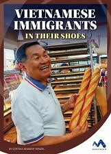 Immigrant Experiences: Vietnamese Immigrants : In Their Shoes by Cynthia...