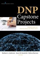 DNP Capstone Projects : Exemplars of Excellence in Practice, Paperback by And...