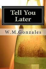 NEW Tell You Later (Volume 1) by W. M. Gonzales