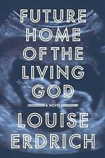 Future Home of the Living God by Louise Erdrich (2017, Hardcover)