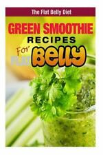 The Flat Belly Diet: Green Smoothie Recipes for a Flat Belly by Mary Atkins...