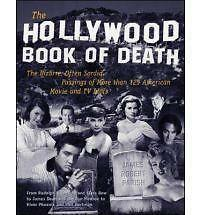 The Hollywood Book of Death: The Bizarre, Often Sordid, Passings of More than 12
