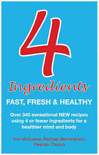 4 Ingredients: Fast, Fresh and Healthy by Rachael Bermingham, Kim McCosker, Dee…