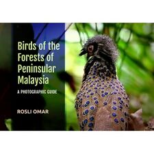 Birds of the Forests of Peninsular Malaysia: A Photographic Guide