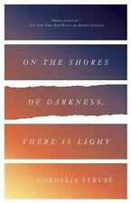 On the Shores of Darkness, There Is Light by Cordelia Strube (2016, Paperback)