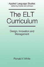 The ELT Curriculum: Design, Innovation and Management (Applied Language Studies)