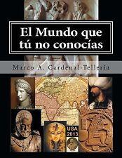 El Mundo Que Tu No Conocias by Marco Cardenal-Tellería (2013, Paperback,...