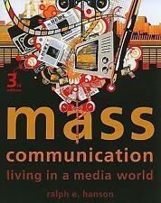 Mass Communication : Living in a Media World by Ralph E. Hanson (2010,...