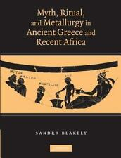 Myth, Ritual and Metallurgy in Ancient Greece and Recent Africa by Sandra...