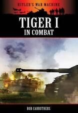 TIGER I IN COMBAT (Hitler's War Machine), ., Carruthers, Bob, Excellent, 2013-02