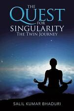 The Quest for Singularity : The Twin Journey by Salil Kumar Bhaduri (2013,...