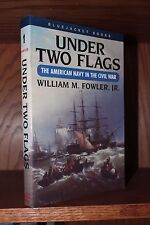 Under Two Flags: The American Navy in Civil War ~ William M Fowler Jr (2012) VG+