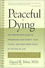 Peaceful Dying: The Step-by-step Guide To Preserving Your Dignity, Your Choice..