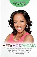 Metamorphosis: How I Shed the Life Others Wanted for Me and Learned to Live My A