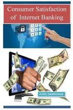 Consumer Satisfaction of Internet Banking by Patel Dilipkumar (2015, Paperback)