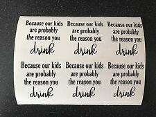 6 X Because Our Kids Are Probably The Reason You Drink Vinyl Wine Glass Decals