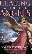 Healing with the Angels: How the Angels Can Assist You in Every Area of Your Lif