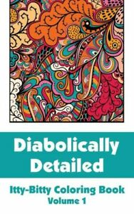 Diabolically Detailed Itty-Bitty Coloring Book (Volume 1)