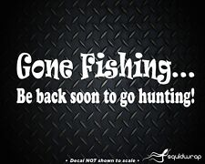"""GONE FISHING! Be back soon to go hunting' FUNNY CAR STICKER/DECAL - 8"""""""