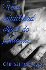 Infidelidad: Una Infidelidad Difícil de Perdonar by Christine Poves (2016,...