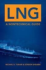 LNG: A Nontechnical Guide by Michael D. Tusiani, Gordon Shearer (Hardback, 2006)