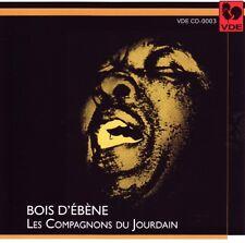 Les COMPAGNONS DU JOURDAIN / Bois d'Ebene / (1 CD) / NEUF
