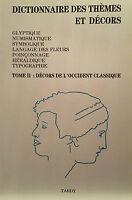Dictionnaire des thèmes et décors : Tome II Décors de l'occident classique