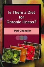 Is There a Diet for Chronic Illness? by Pati Chandler (2014, Paperback)