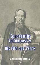 Konstantin Tsiolkovsky His Life and Work (Paperback or Softback)