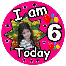 GIRLS PERSONALISED BIRTHDAY BADGE, (I AM 6 TODAY) ANY AGE, PHOTO, ANY COLOURS