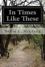 In Times Like These by Nellie L. McClung (2015, Paperback)