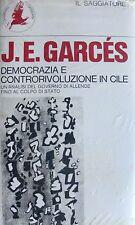 J.E. GARCÉS DEMOCRAZIA E CONTRORIVOLUZIONE IN CILE ALLENDE COLPO DI STATO 1977