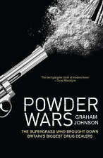 Powder Wars: The Supergrass who Brought Down Britain's Biggest Drug Dealers, Joh