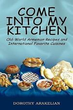 Come into My Kitchen : Old-World Armenian Recipes and International Favorite...