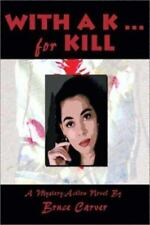With A K.. For Kill Mystery ACTION Novel Carver 1st Ed Paperback THRILL 2002