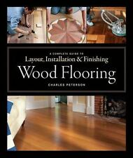Wood Flooring~Complete Guide to Layout~Installation~Finishing~Repair~Care~NEW