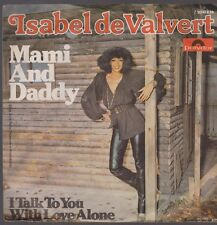 "7"" Isabel De Valvert Mami And Daddy / I Talk To You With Love Alone 70`s Polydor"